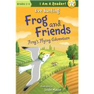 Frog and Friends: Book 4, Frog's Flying Adventure by Bunting, Eve; Masse, Josee, 9781585368068