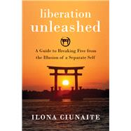 Liberation Unleashed by Ciunaite, Ilona, 9781626258068