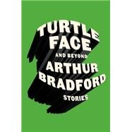 Turtleface and Beyond Stories by Bradford, Arthur, 9780374278069
