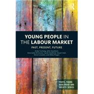 Young People in the Labour Market: Past, Present, Future by Furlong; Andy, 9781138798069
