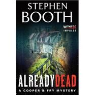 Already Dead: A Cooper & Fry Mystery by Booth, Stephen, 9780062388070