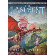 The Unicorn Chronicles #4: The Last Hunt by Coville, Bruce, 9780545128070