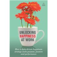 Unlocking Happiness at Work by Moss, Jennifer, 9780749478070