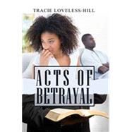 Acts of Betrayal by Loveless-Hill, Tracie, 9781622868070