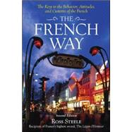 The French Way The Truth Behind the Behavior, Attitudes, and Customs by Steele, Ross, 9780071428071