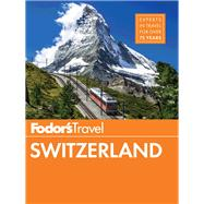 Fodor's Switzerland by FODOR'S TRAVEL GUIDES, 9781101878071