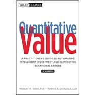 Quantitative Value, + Web Site A Practitioner's Guide to Automating Intelligent Investment and Eliminating Behavioral Errors by Gray, Wesley R.; Carlisle, Tobias E., 9781118328071