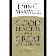 Good Leaders Ask Great Questions by Maxwell, John C., 9781455548071
