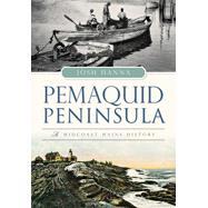 Pemaquid Peninsula: A Midcoast Maine History by Hanna, Josh, 9781467118071