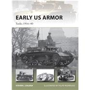Early US Armor Tanks 1916–40 by Zaloga, Steven J.; Rodríguez, Felipe, 9781472818072
