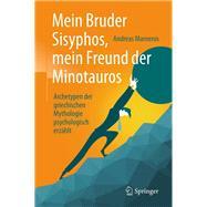 Mein Bruder Sisyphos, Mein Freund Der Minotauros by Marneros, Andreas, 9783662558072