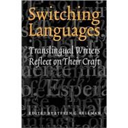 Switching Languages : Translingual Writers Reflect on Their Craft by Kellman, Steven G., 9780803278073