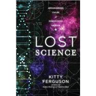 Lost Science Astonishing Tales of Forgotten Genius by Ferguson, Kitty, 9781454918073