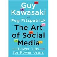 The Art of Social Media Power Tips for Power Users by Kawasaki, Guy; Fitzpatrick, Peg, 9781591848073