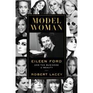 Model Woman: Eileen Ford and the Business of Beauty by Lacey, Robert, 9780062108074