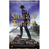 The Shadow Throne Book Two of the Shadow Campaigns by Wexler, Django, 9780451418074