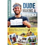 Dude Making a Difference: Bamboo Bikes, Dumpster Dives and Other Extreme Adventures Across America by Greenfield, Rob, 9780865718074