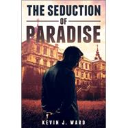 The Seduction of Paradise by Ward, Kevin J., 9781634188074