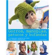 Gorros, manoplas, patucos y bufandas: 20 Divertidos Proyectos De Punto Para Pequeños Monstruitos by Khegay, Nuriya, 9788416138074