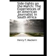 Side-Lights on the March : The Experiences of an American Journalist in South Africa by Mackern, Henry F., 9780559348075