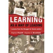Learning As a Way of Leading : Lessons from the Struggle for Social Justice by Preskill, Stephen; Brookfield, Stephen D., 9780787978075