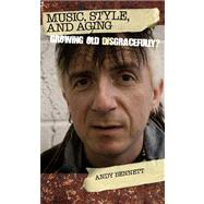 Music, Style, and Aging by Bennett, Andy, 9781439908075