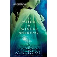 The Witch of Painted Sorrows by Rose, M. J., 9781476778075