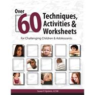 Over 60 Techniques, Activities & Worksheets for Challenging Children & Adolescents by Epstein, Susan, 9781936128075