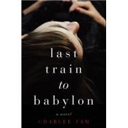 Last Train to Babylon by Fam, Charlee, 9780062328076