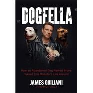 Dogfella: How an Abandoned Dog Named Bruno Turned This Mobster's Life Around - a Memoir by Guiliani, James; Stella, Charlie, 9780738218076