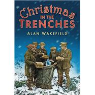 Christmas in the Trenches by Unknown, 9780752458076