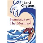 Francesca and the Mermaid by Kingston, Beryl, 9781910208076