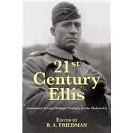 21st Century Ellis: Operational Art and Strategic Prophecy for the Modern Era by Friedman, B. A., 9781612518077
