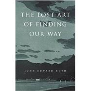 The Lost Art of Finding Our Way by Huth, John Edward, 9780674088078