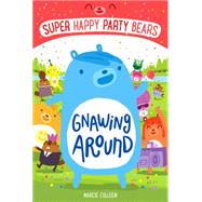Super Happy Party Bears: Gnawing Around by Colleen, Marcie; James, Steve, 9781250098078