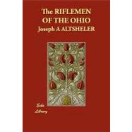 Riflemen of the Ohio : A Story of Early Days along the Beautiful River by Altsheler, Joseph A., 9781406828078