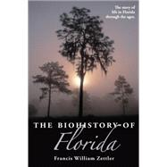 The Biohistory of Florida by Zettler, Francis William, 9781561648078