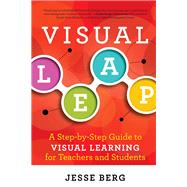 Visual Leap: A Step-by-Step Guide to Visual Learning for Teachers and Students by Berg,Jesse, 9781942108078