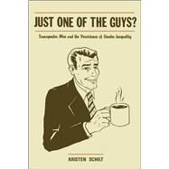 Just One of the Guys?: Transgender Men and the Persistence of Gender Inequality by Schilt, Kristen, 9780226738079