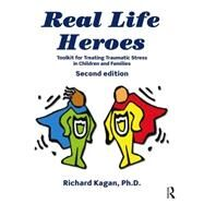 Real Life Heroes: Toolkit for Treating Traumatic Stress in Children and Families, 2nd Edition by Kagan; Richard, 9780415518079