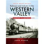 Railways and Industry in the Western Valley by Hodge, John, 9781473838079