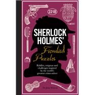 Sherlock Holmes' Fiendish Puzzles Riddles, Enigmas and Challenges Inspired by the World's Greatest Crime-Solver by Watson, Dr. John; Dedopulos, Tim, 9781780978079