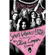 Snakes! Guillotines! Electric Chairs! My Adventures in The Alice Cooper Group by Dunaway, Dennis; Hodenfield, Chris, 9781250048080