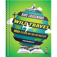 Have Crossword, Will Travel 100 Clever On-the-Go Puzzles by Unknown, 9781454918080