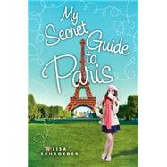 My Secret Guide to Paris by Schroeder, Lisa, 9780545708081