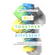 All Together Different Upholding the Church's Unity While Honoring Our Individual Identities by Tucker, J. Brian; Koessler, John, 9780802418081