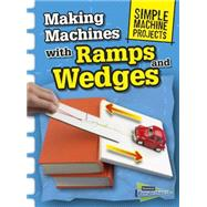 Making Machines With Ramps and Wedges by Oxlade, Chris, 9781410968081