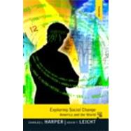 Exploring Social Change : America and the World by Harper, Charles L.; Leicht, Kevin T., Ph.D., 9780205748082