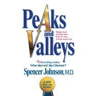 Peaks and Valleys Making Good And Bad Times Work For You--At Work And In Life by Johnson, Spencer, 9781501108082