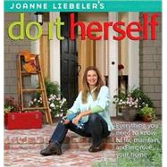 Joanne Liebeler's Do It Herself : Everything You Need to Know to Fix, Maintain, and Improve Your Home by Liebeler, Joanne, 9780376018083
